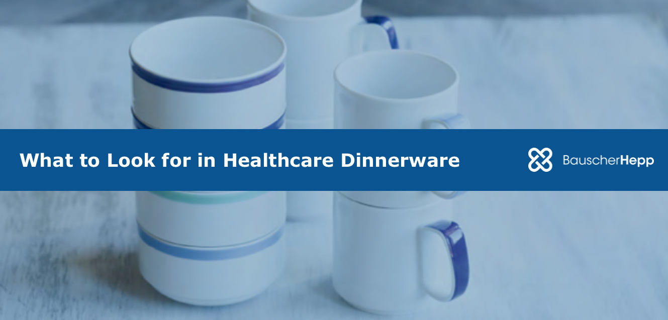 What to Look for in Healthcare Dinnerware.png